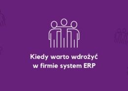 system ERP - kiedy warto wdrożyć oprogramowanie ERP wfirmie