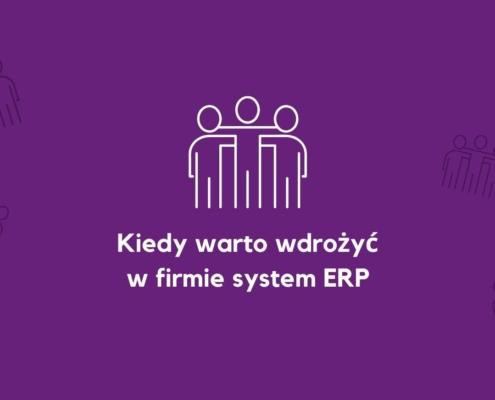 system ERP - kiedy warto wdrożyć oprogramowanie ERP w firmie